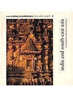 India and South-East Asia: The Buddhist and Hindu Tradition (A History of Architecture)