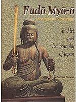 Fudo Myo-O (Acalanatha Vidyaraja) in Art and Iconography of Japan