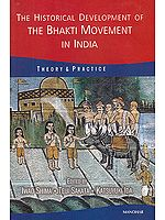 The Historical Development of The Bhakti Movement In India: Theory and Practice