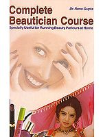 Complete Beautician Course (Specially Useful For Running Beauty Parlours At Home)