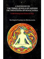 A Handbook On The Three Jewels of Jainism The Yogasastra of Hemacandra (A 12th Century Jaina Treatise on Yoga)