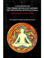 A Handbook On The Three Jewels of Jainism The Yogasastra of Hemacandra (A 12th Century Jaina Treatise on Yoga)