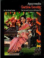 Ayurvedic Garbha Sanskar (The Art and Science of Pregnancy)