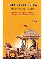 Bhagavad Gita: The Gospel for Holy Life (Sanskrit Text, English Translation and Notes on the Bhagavad Gita)