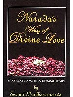 Narada's Way of Divine Love: Narada Bhakti Sutras