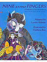 Nine and A Half Fingers (A Tibetan Tale of Karma) (Forward by His Holiness The 17th Karmapa)