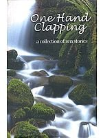 One Hand Clapping (a collection of zen stories)