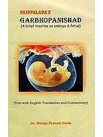 Paippalada's Garbhopanishad (A Brief Treatise on Embryo and Fetus)