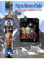 Pilgrim Shrines of India (Mythology, Archaeology, History and Art)