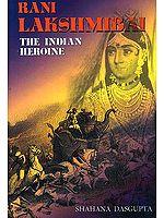 Rani Lakshmibai The Indian Heroine