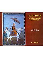 Ranjit Singh: A Secular Sikh Sovereign