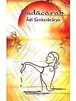 Sadacarah by Adi Shankaracharya (Sanskrit Text, Transliteration, Word-to-Word Meaning, Translation and Detailed Commentary)