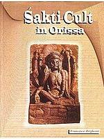 Sakti (Shakti) Cult in Orissa
