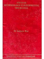 SAYANA'S METHODOLOGY IN INTERPRETING THE RGVEDA