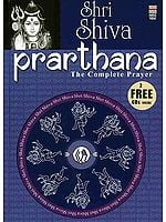 Shri Shiva Prarthana: The Complete Prayer: (With 2 CDs containing the Chants and Prayers) (Complete Book of all the Essential Chants and Prayers with Original Text, Transliteration and Translation in English)
