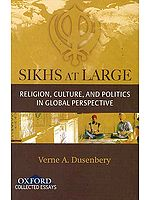 Sikhs At Large (Religion Culture and Politics In Global Perspective)