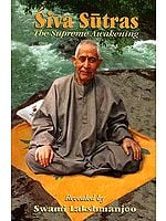 Siva (Shiva) Sutras: The Supreme Awakening (Revealed by Swami Lakshmanjoo)