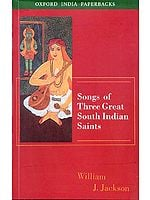 Songs of Three Great South Indian Saints