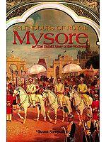 Splendours of Royal Mysore (The Untold Story of the Wodeyars)