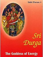 Sri Durga : The Goddess of Energy (Sakti Darsan 4)