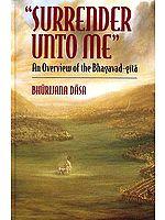 "'Surrender Unto Me"" An Overview of the Bhagavad-Gita"