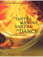 Tantra Mantra Yantra in Dance: An Exposition of Kathaka