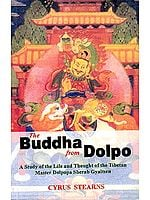 The Buddha from Dolpo A Study of the Life and Thought of the Tibetan Master Dolpopa Sherab Gyaltsen