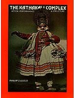 The Kathakali Complex (Actor, Performance and Structure)
