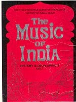 The Music of India History and Development: Volume I