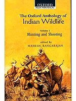 The Oxford Anthology of Indian Wildlife (Volume I Hunting and Shooting)