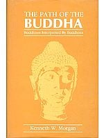 THE PATH OF THE BUDDHA (Buddhism Interpreted By Buddhists)