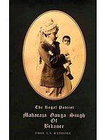 The Regal Patriot: Maharaja Ganga Singh of Bikaner