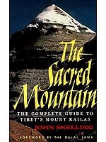 The Sacred Mountain (Travellers and Pilgrims at Mount Kailas in Western Tibet and The Great Universal Symbol of the Sacred Mountain)