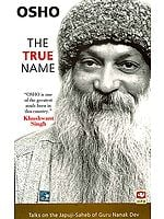 The True Name (Talks on the Japuji-Saheb of Guru Nanak Dev)