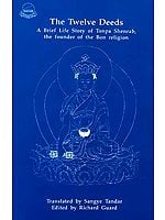 The Twelve Deeds A Brief Life Story of Tonpa Shenrab, the founder of the Bon religion