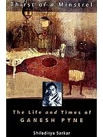 Thirst of a Minstrel: The Life and Times of Ganesh Pyne