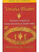 Viraha-Bhakti: The Early History of Krsna (Krishna) Devotion in South India