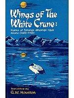 Wings of the White Crane: Poems of Tshangs dbyangs rgya mtsho(1683-1706) (Original Text in Tibetan, Transliteration and Translation)
