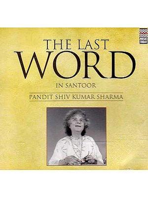 The Last Word In Santoor: Pandit Shiv Kumar Sharma (Audio CD)