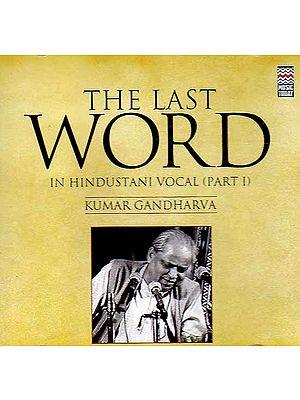The Last Word In Hindustani Vocal (Part I): Kumar Gandharva (Audio CD)