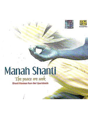 Shanti Mantras from The Upanishads: Manah Shanti: The Peace we Seek (Audio CD)