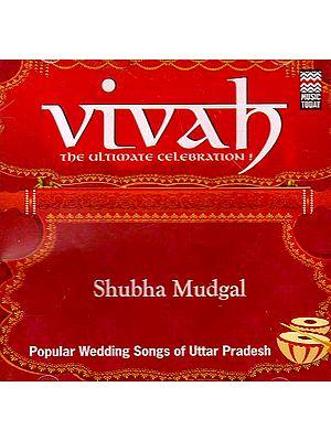 Vivah - The Ultimate Celebration! Shubha Mudgal Popular Wedding Songs of Uttar Pradesh (Audio CD)