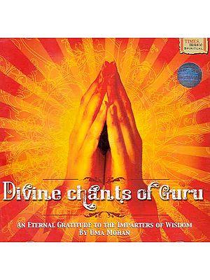 Divine Chants of Guru - An Eternal Gratitude to the Imparters of Wisdom By Uma Mohan (Audio CD)