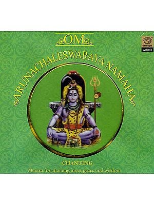 Om Arunachaleswaraya Namaha Chanting: Mantra for Attaining Inner Peace and Wisdom (Audio CD)