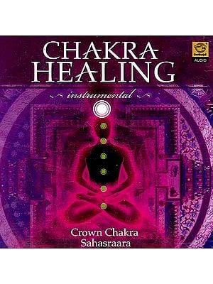 Chakra Healing Instrumental Crown Chakra Sahasraara (Audio CD)