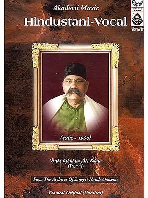 Hindustani – Vocal Bade Gulam Ali Khan (Thumris) From the Archives of Sanger Natak Akademi (Audio CD)