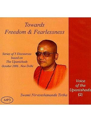 Towards Freedom & Fearlessness- Series of 5 Discourses Based on the Upanishads October 2006, New Delhi- Voice of the Upanishads- 2 (MP3)