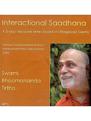 Interactional Saadhana-  A 5-Day Discourse Series Based on Bhagavad Geeta (MP3)