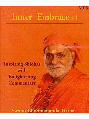 Inner Embrace- 1 Inspiring Shlokas with Enlightening Commentary and Inner Embrace- 2 Shlokas on Devotional Enrichment (Set of Two MP3 CDs)