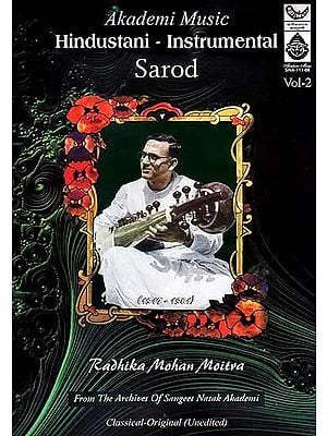 Hindustani – Instrumental Sarod (Radhika Mohan Moitra) Classical – Original (Unedited) (Audio CD) Vol-2: From the Archives of Sangeet Natak Akademi